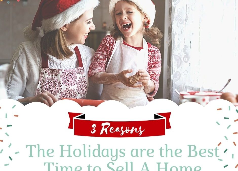 3 Reasons The Holidays are The Best Time to Sell Your Home