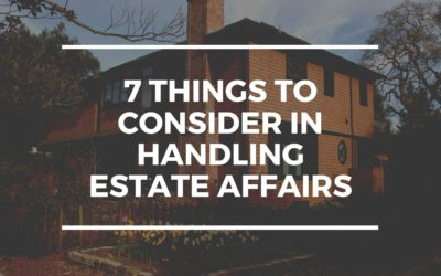 7 Things to Consider in handling Estate affairs