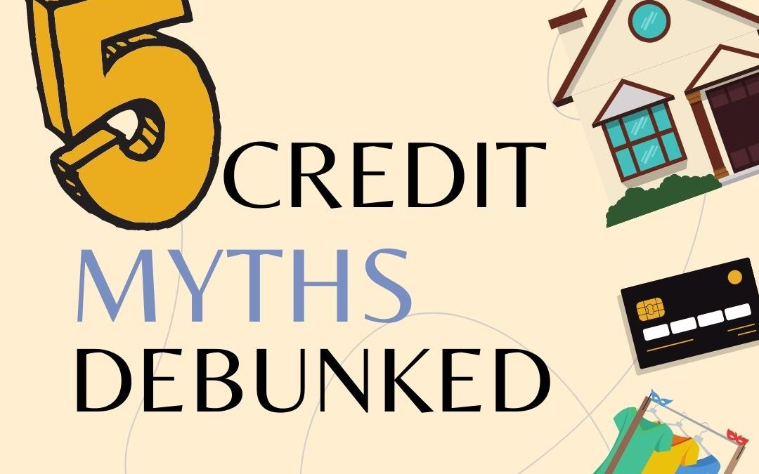 Common Credit Score Myths That Many Home Buyers Believe